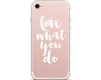 iPhone case, Love what you do, Transparent phone case, iPhone 7 case, Clear case, Hard case, Shipped from USA, Trending now, Slim case