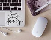 Love Makes A Family Vinyl Decal/Laptop Decal/Tumbler Decal/Car Decal/Laptop Sticker/Cup Decal/Car Sticker/Quote Decal