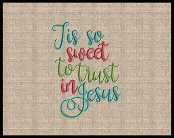 Tis so sweet to trust in Jesus Embroidery Design Machine Embroidery Design Christians Embroidery Design 5 sizes 4x6x7 up to 8x10