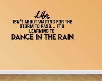 Wall Decal Life Isn't About Waiting For The Storm To Pass It's Learning To Dance In The Rain Vinyl Wall Sticker Quotes (JP301)