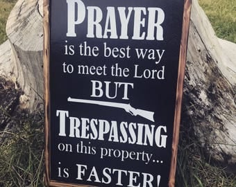Prayer is the best way to meet the Lord but Trespassing on this property is Faster Sign - Entry Sign - Porch Sign