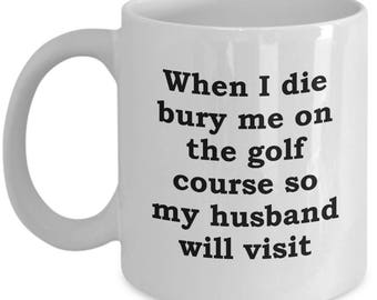Bury Me on the Golf Course Funny Mug Gift Golfing Nice Shot Sports Fan Sarcastic Coffee Cup