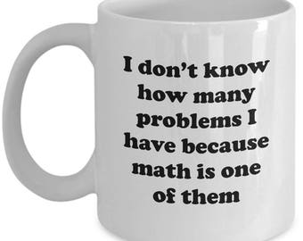 Don't Know How Many Problems Math is One of Them Funny Mug Gift Joke Gag Coffee Cup