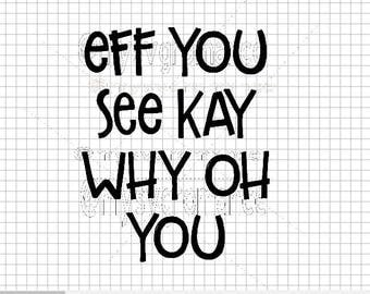 Eff You See Kay Why Oh You SVG -  Open Letters - Textured Font - Cutting File - Cute Font - Cricut - Cameo