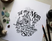 """ODDS & ENDS SALE - Tell My Mom I Love Her but I'm Staying by the Sea - 8""""x10"""" bright white print, hand lettered nautical illustration"""