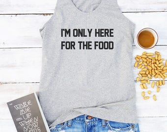 I'm only here for the food shirt funny slogan shirt quote shirt teen top funny gifts women tank top women shirt women top racerback tank top