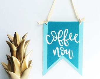 Coffee Now Banner, Coffee Sign, Coffee Bar Sign, Hand Painted Wood Sign, Kitchen Sign, Coffee Wall Hanging, Coffee Pennant Banner, Kitchen