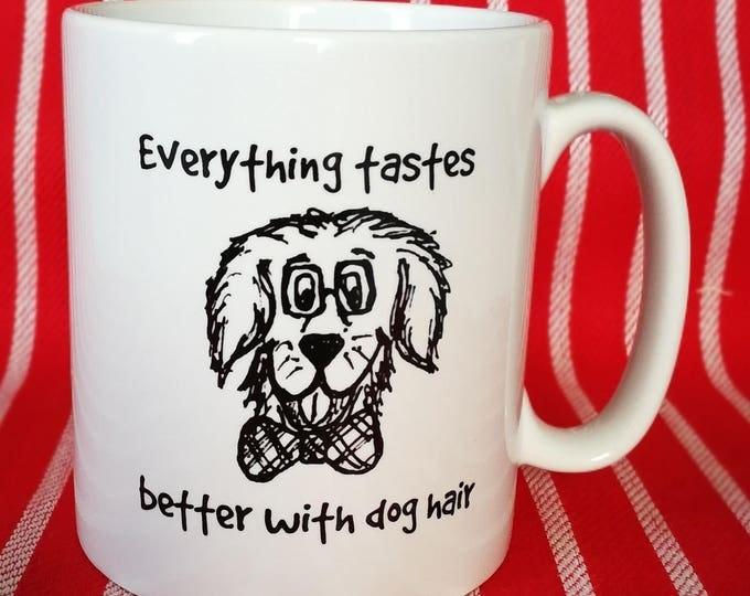 Funny Dog Mug - Everything Tastes Better With Dog Hair