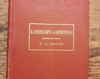 1900 Landscape Gardening by F.A. Waugh, 1915, Illustrated - Antique Garden Landscaping Outdoors Leisure Books - Decorative Old Book 1900s