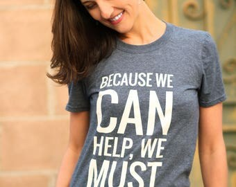 Because we can help we must t-shirt