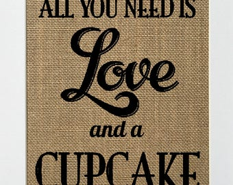 UNFRAMED All You Need Is Love And A Cupcake / Burlap Print Sign 5x7 8x10 / Rustic Vintage Home Decor Love House Sign Anniversary Gift