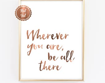 Copper Foil Print // Wherever you are be all there // Life Quote // Travel Poster // Real Copper Poster // Typography Art // Text print