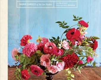 Handpicked: Simple, Sustainable, and Seasonal Flower Arrangements Book by New York Designer Ingrid Carozzi~Lush Photos~NEW 2017 HC