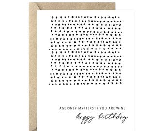 Age Only Matters if You Are Wine, Happy Birthday Card, Funny Birthday Card, Friend Card - 232C