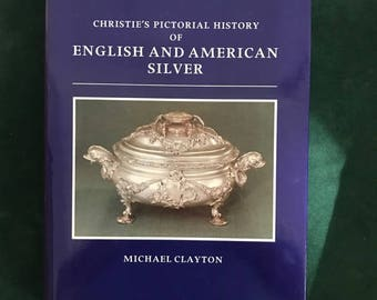 Christie's Pictoiral History of English and American Silver by Michael Clayton