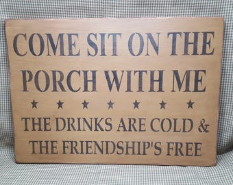 Come sit on the porch with me the drinks are cold and the friendship's free, Primitive sign, Friend Sign, Wood Sign, Porch Sign, rustic sign