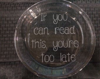 If you can read this, you're too late pie plate
