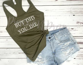 But Did You Die Womens Workout Tank. But Did You Die Gym Tank Shirt Top Plus Size. Bachelorette Road Trip. Vacation Shirt Adventure Trending