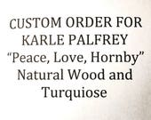 """Custom Order for Karle Palfrey - """"Peace, Love, Hornby"""" - Natural Wood grain and Turquoise,"""