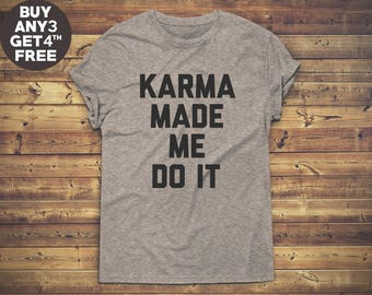 Karma Made Me Do It Shirt Saying For Shirt Teen Shirt Tumblr Funny Gifts Ideas Fashion Trendy Cute Sassy Gifts to Her Gifts Teen Clothes