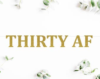 THIRTY AF (C5) - glitter banner / milestone / 30th birthday / dirty 30 / backdrop / happy birthday party decoration