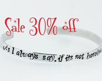 SALE 30% off - Fairty tale Jewelry - As I always say, if its not baroque, don't fix it Quote - Skinny 4mm hand Stamped bracelet.