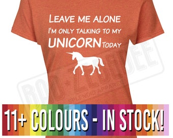 Lady Fit Leave Me Alone I'm Only Talking To My Unicorn Today T Shirt | Magic Horse Pony | Free Delivery to UK Customers