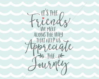Friends SVG Friends Quote SVG Cutting File Friends Quote Appreciate The Journey SVG
