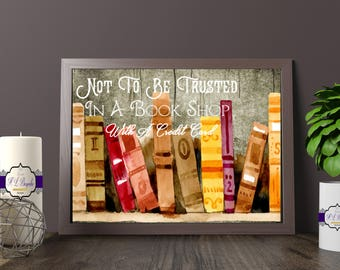 Book Themed Print - Not To Be Trusted In A Bookshop With A Credit Card Print - Avid Reader Gift - Bookworm Print- Printed and Unframed