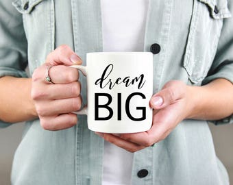 Dream Big Mug - Coffee Mug - Coffee Cup - Tea Cup - Inspirational Quote - Motivational Mug - Typography Mug - Minimalist Mug - Home Decor