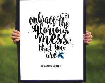 Embrace The Glorious Mess That You Are, Inspirational Wall Art Elizabeth Gilbert Quote, Feminist Wall Print, Instant Download, Printable Art