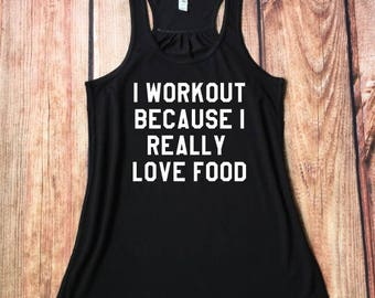 Workout Tank Top, I Workout Because I Really Love Food, Workout Clothes, Funny Gym Shirt, Fitness, Gym Humor, Foodie, Running Tank Top