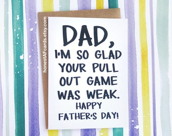 Funny Father's Day Card - Funny Card for Dads - Dad, I'm So Glad Your Pull Out Game Was Weak.