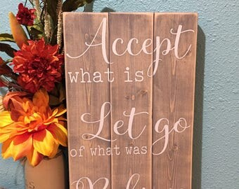 Accept what is Let Go of what was Believe in what will be • Personalized wooden Sign • Shabby Chic decor • Fixer upper • Pallet Style Sign