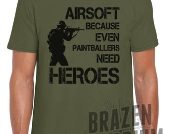 Airsoft Because Even Paintballers Need Heroes T-Shirt, Airsoft, Paintball, Skirmish, Military, Tactical, Sniper, NRA, AEG, Airsoft TShirt ©