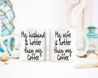 My husband is hotter than my coffee, Mug set, His and Hers Set, Couples mugs, Couples gift, Engagement Gift, Husband Gift, Gift for Husbands