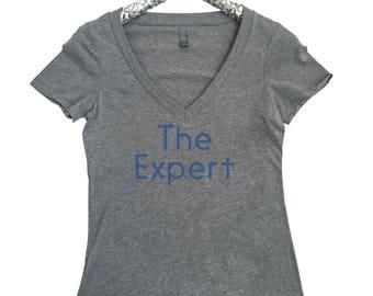 The Expert Women's V Neck T Shirt The Expert Shirt Expert Shirt Funny Shirt Trendy Shirt Nerdy Shirt Birthday Gift Shirt