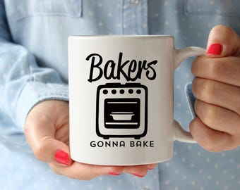 Bakers Gonna Make Mug, Gift for Baker, Baker Gift, Baker Mug, Baking Gift, Baking Mug, Cute Mug, Cup, Coffee Mug, Coffee cup, Birthday, Mug