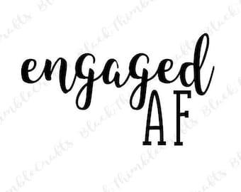 Engaged AF svg, wedding svg, bride svg, newlywed svg, couple svg, engagement svg, fiance svg, bachelorette svg, cricut cut file, engaged svg