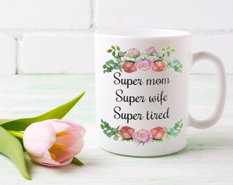 Super Mom Super Wife Super Tired| Funny Mother's Mug | Cute Mom's Christmas Gift |