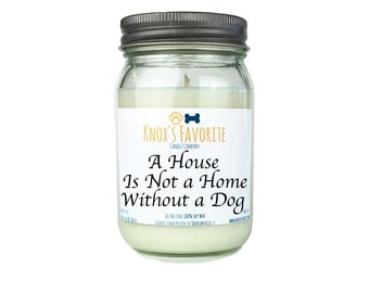 Scented Candle Dog Lover A House is Not a Home Dog 16 oz. Candle Dog Lover Gift Dog Person Animal Rescue Candle Gift for Her Gift for Him