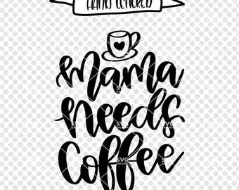 Mama needs coffee svg, But first coffee svg, Coffee SVG, Digital cut file, mama svg, hand lettered svg, coffee cut file, commercial