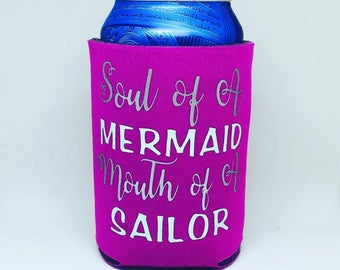 Mermaid can cooler, soul of a mermaid, mouth of a sailor, custom can cooler, made to order can coolers, mermaids, mermaid and sailor