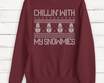 Christmas Sweater - Chillin With My Snowmies - Christmas Sweatshirt - Christmas - Winter - Cold - Snow - Christmas - Ugly Christmas Sweater