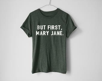 Mary Jane | 420 Shirt | Weed Shirt | Stoner Shirt | Geek shirt | Stay High Shirt | Stoner Gift | Weed Lover | Cannabis Shirt | Stoner