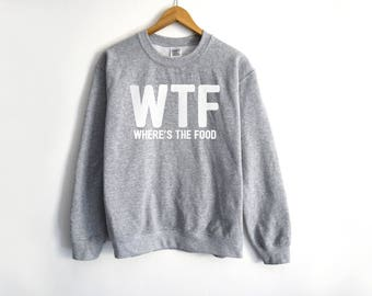 WTF Sweater - Food Sweater - Hungry Sweater - Lazy Sweater - Tumblr Sweater - College Sweater - Food Lover Gifts - Tumblr Shirt - Food Shirt