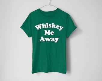 Whiskey Me Away Shirt - St Patrick's Day Shirt - St Patty's Shirt - Shamrock Shirt - Irish Shirt - Day Drinking Shirt - Whiskey Shirt