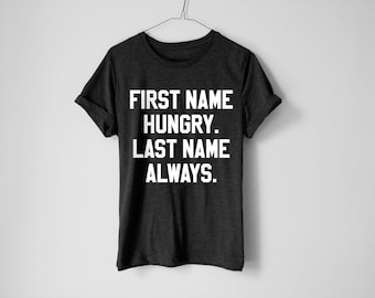 First Name Hungry Last Name Always Shirt - Funny Hungry Shirt - Food Shirt - Foodie Shirt - Pizza Shirt - Tacos Shirt - Lazy Shirt - Hungry