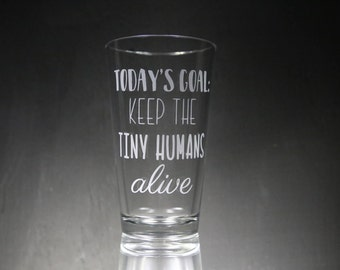 Today's Goal Keep the Tiny Humans Alive Etched Glass, Custom Gift, Personalized Gift, Glassware, Grey's Anatomy.