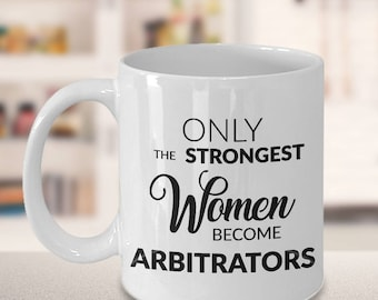 Arbitrator Gifts - Gifts for Arbitrators - Arbitrator Coffee Mug - Only the Strongest Women Become Arbitrators Coffee Mug Ceramic Tea Cup